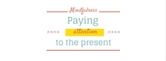 Mindfulness is paying attention to the present moment